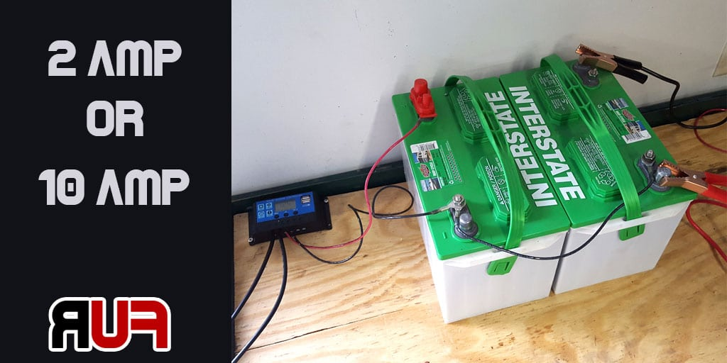 Charging a Deep Cycle Battery 2 amp or 10 amp